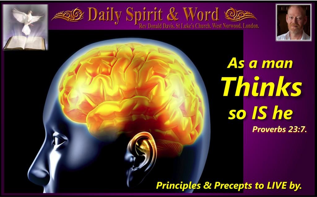 As A Man Thinketh; So IS he. Prov 23:7