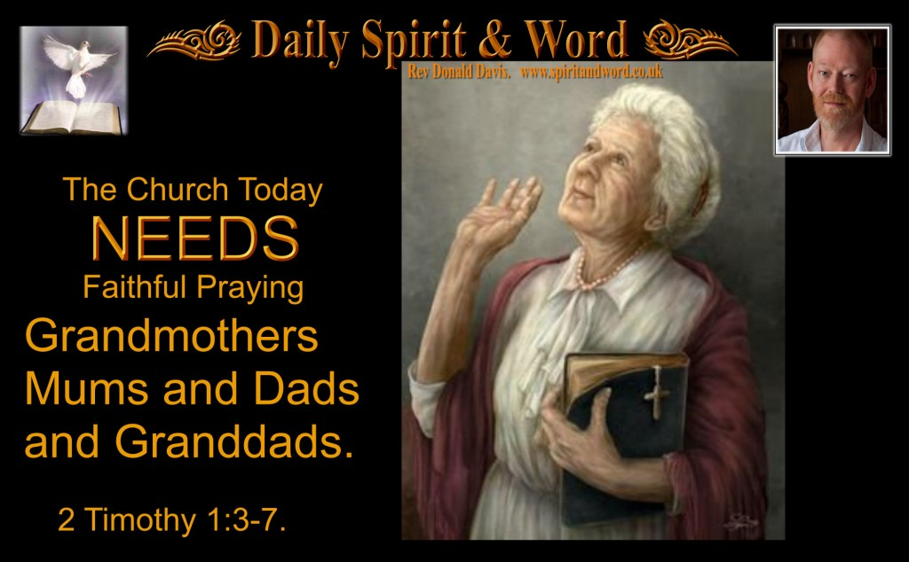 The Church Today NEEDS faithful, Praying, Grandmothers, Mums, Dads and Granddads.