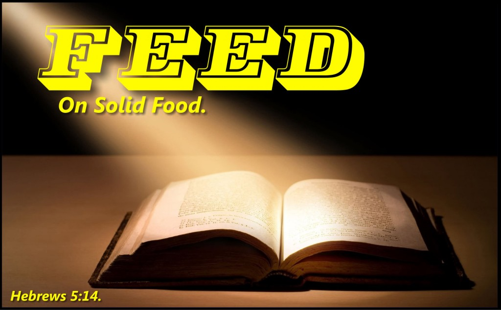 Feed Upon Solid Food. Hebrews 5:14.