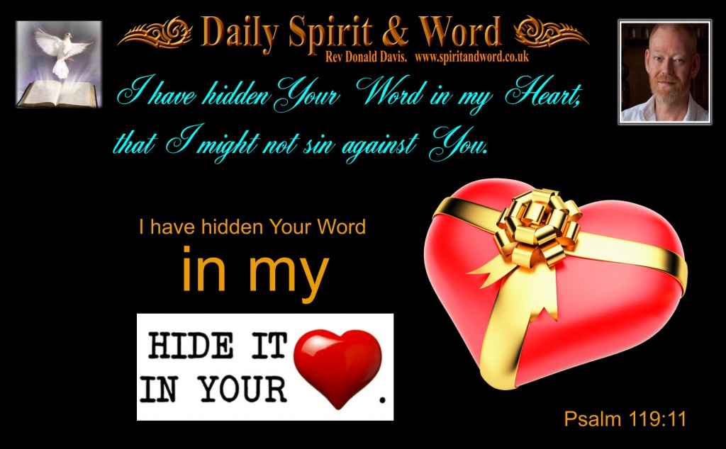I have hidden Your Word in my heart, that I might not sin against You. Ps 119:11