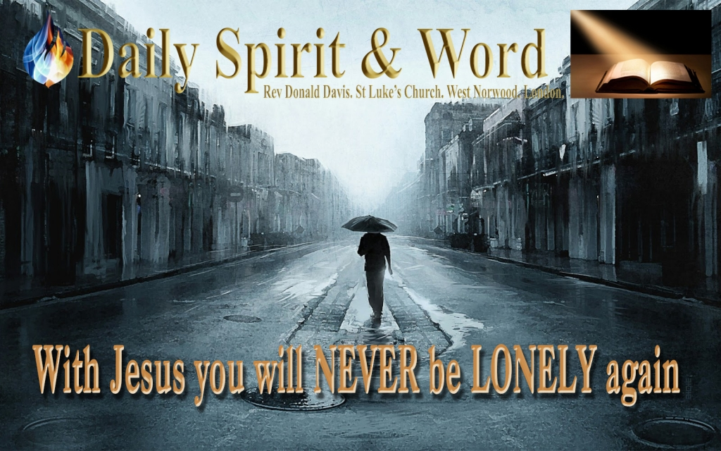 With Jesus you will NEVER be LONELY again.