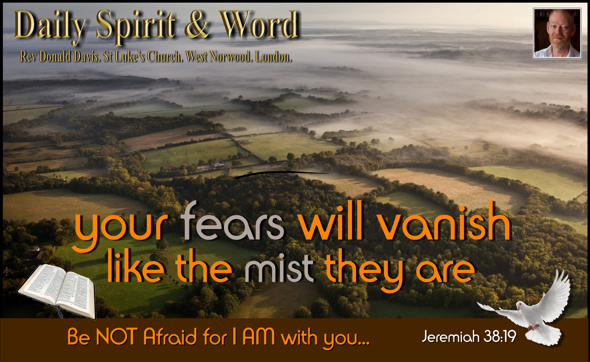 Your fears will vanish like the mist they are